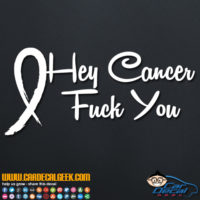 Hey Cancer Fuck You Decal Sticker