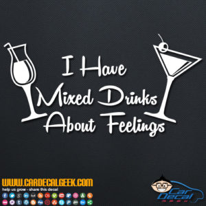 I Have Mixed Drinks About Feelings Decal Sticker