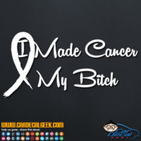 I Made Cancer My Bitch Decal Sticker