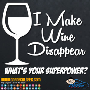 I Make Wine Disappear What's Your Superpower Decal Sticker