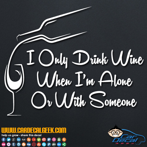 I Only Drink Wine When I'm Alone or With Someone Decal Sticker