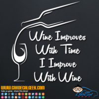 Wine Improves With Time I Improve With Wine Decal Sticker