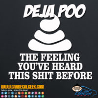 Deja Poo the Feeling You've Heard This Shit Before Decal Sticker