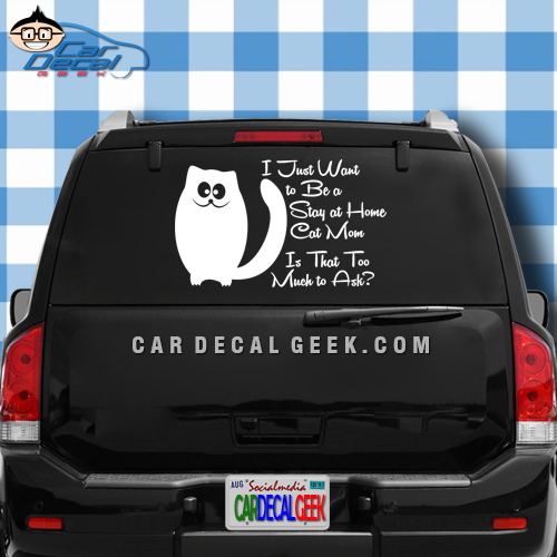 I Just Want to Be a Stay at Home Cat Mom Is That Too Much to Ask Car Window Decal Sticker