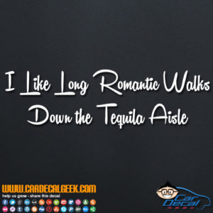I Like Long Walks Down The Tequila Asile Decal Sticker