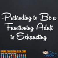 Pretending to Be a Functioning Adult is Exhausting Decal Sticker
