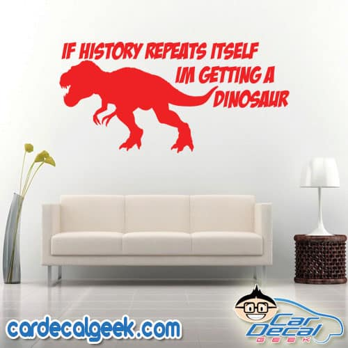 If History Repeats Itself I'm Getting a Dinosaur Wall Decal Sticker