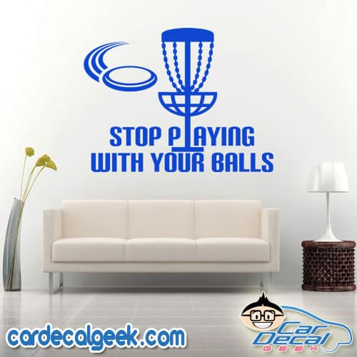 Disc Golf Stop Playing with Your Balls Wall Decal Sticker