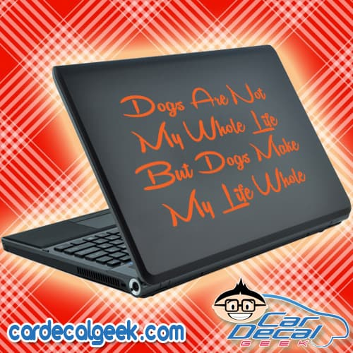 Dogs Are Not My Whole Life But Dogs Make My Life Whole Laptop Decal Sticker