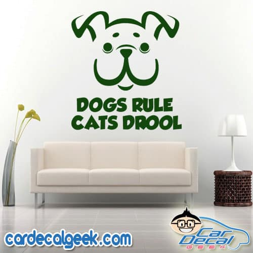 Dogs Rule Cats Drool Wall Decal Sticker