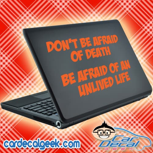 Don't Be Afraid of Death - Be Afraid of an Unlived Life Laptop Decal Sticker
