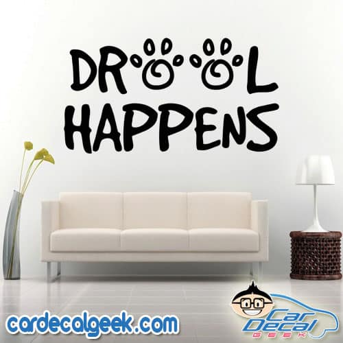 Drool Happens Wall Decal Sticker