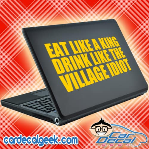 Eat Like a King Drink Like the Village Idiot Laptop Decal Sticker