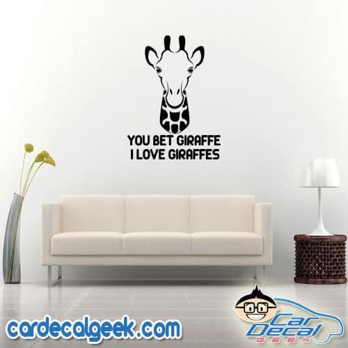 You Bet Your Giraffe I love Giraffes Wall Decal Sticker
