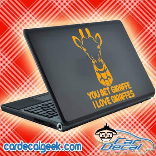 You Bet Your Giraffe I love Giraffes Laptop Decal Sticker
