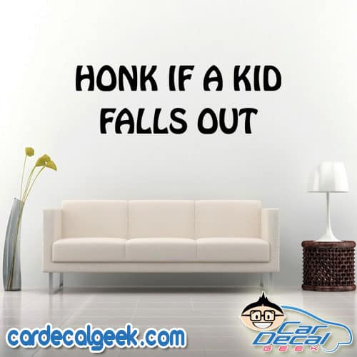 Honk if a Kid Falls Out Wall Decal Sticker