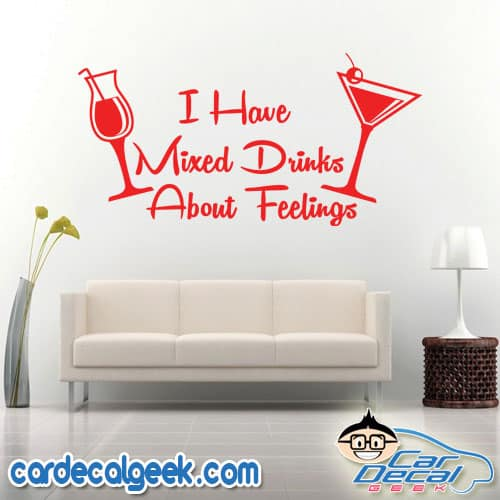 I Have Mixed Drinks About Feelings Wall Decal Sticker