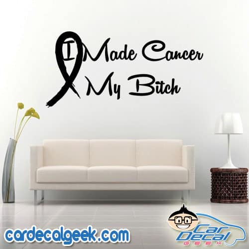 I Made Cancer My Bitch Ribbon Wall Decal Sticker