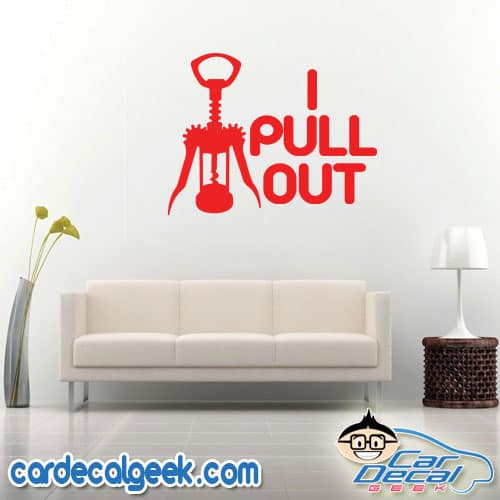 I Pull Out Wine Wall Decal Sticker