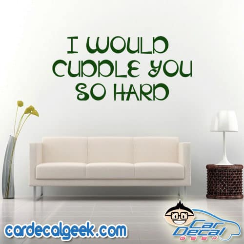 I Would Cuddle You So Hard Wall Decal Sticker