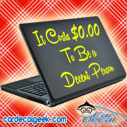 It Costs $0.00 To Be a Decent Person Laptop Decal Sticker