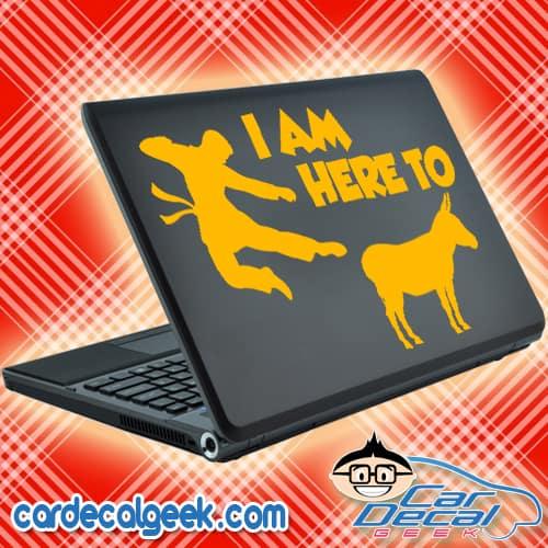 I'm Here to Kick Ass Laptop Decal Sticker