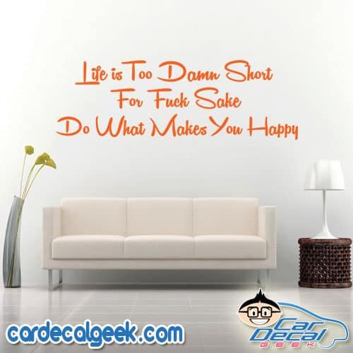 Life is Too Damn Short For Fuck Sakes Do What Makes You Happy Wall Decal Sticker