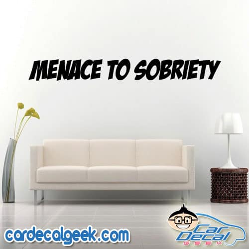 Menace to Sobriety Wall Decal Sticker
