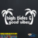 High Tides Good Vibes Car Window Decal Sticker