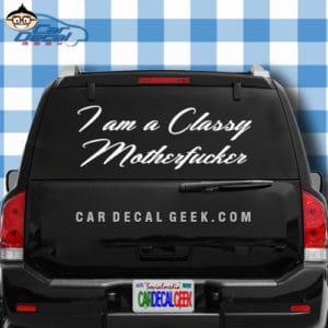 I am a classy motherfucker Car Window Decal Sticker