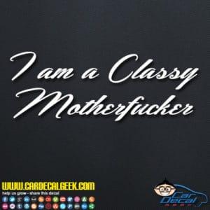 I am a classy motherfucker Decal Sticker