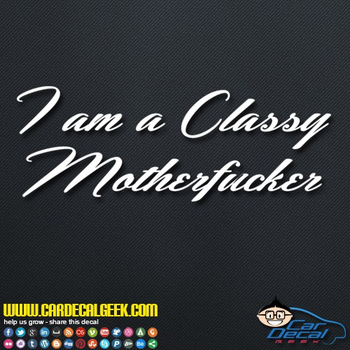 I am a classy motherfucker Decal Sticker