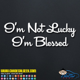 Im Not Lucky Im Blessed Decal Sticker
