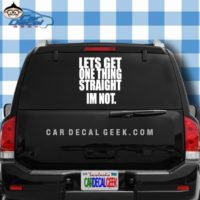 Lets Get One Thing Straight Im Not Car Window Decal Sticker