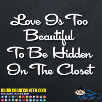 Love Is too Beautiful To Be Hidden In The closet Decal Sticker