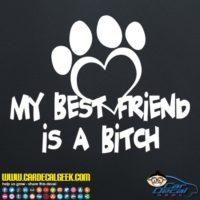 My Best Firend Is A Bitch Dog Decal Sticker