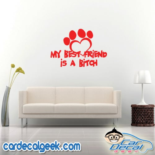 My Best Firend Is A Bitch Dog Wall Decal Sticker