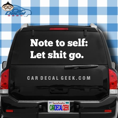 Note To Self Let Shit Go Car Window Decal Sticker