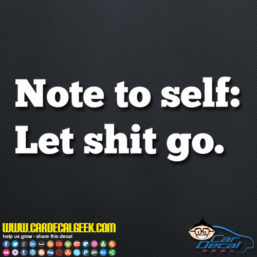 Note To Self Let Shit Go Decal Sticker
