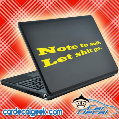 Note To Self Let Shit Go Laptop MacBook Decal Sticker