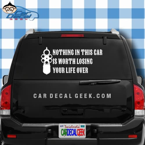 Nothing In This Car Is Worth Losing Your Life Over Car Window Decal Sticker