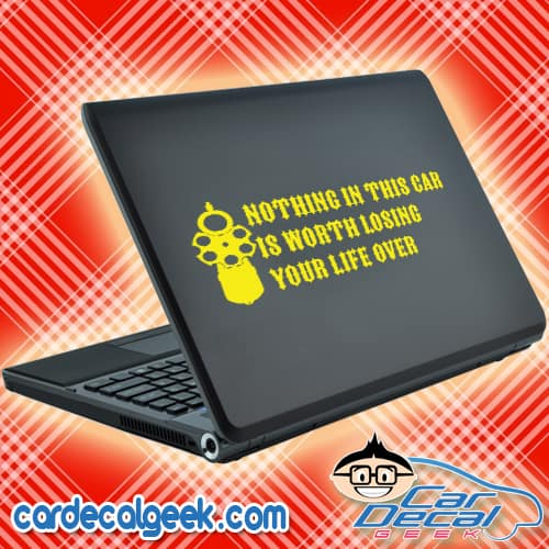 Nothing In This Car Is Worth Losing Your Life Over Laptop MacBook Decal Sticker