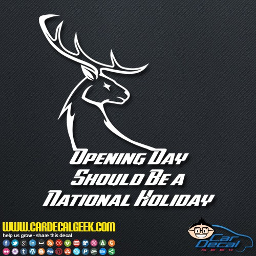 Opening Day Should Be A National Holiday Hunting Decal Sticker