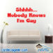 Shhh Nobody Knows Im Gay Wall Decal Sticker