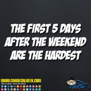 The First Five Days After The Weekend Are The Hardest Decal Sticker