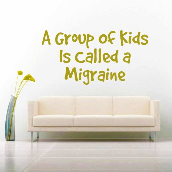 A Group Of Kids Is Called A Migraine Vinyl Wall Decal Sticker