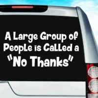 A Large Group Of People Is Called A No Thanks Vinyl Car Window Decal Sticker