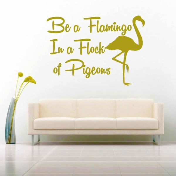 Be A Flamingo In A Flock Of Pigeons Vinyl Wall Decal Sticker