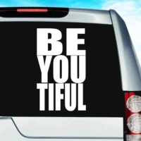 Be You Tiful Vinyl Car Window Decal Sticker