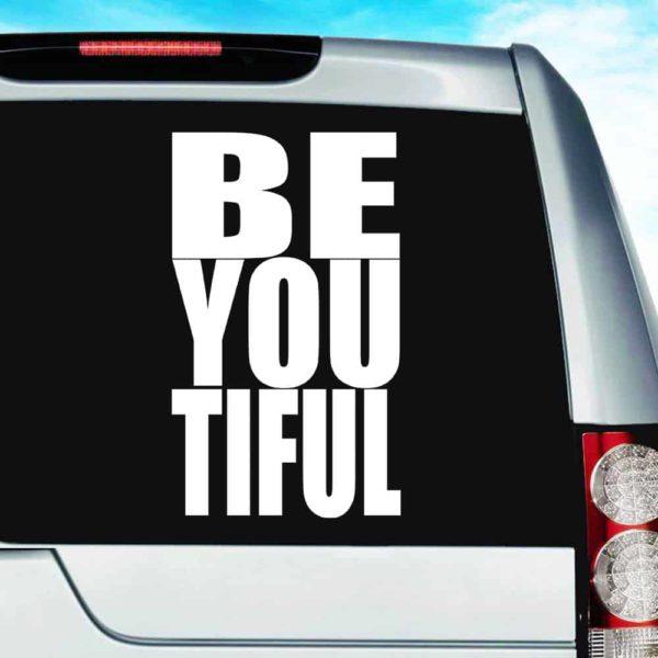 Be You Tiful Vinyl Car Window Decal Sticker